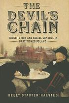 The devil's chain : prostitution and social control in partitioned Poland