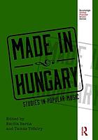 Made in Hungary : studies in Hungarian popular music