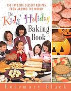 The kids' holiday baking book : 150 favorite dessert recipes from around the world