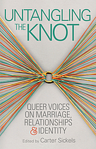 Untangling the knot : queer voices on marriage, relationships & identity