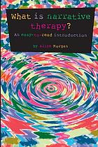 What is narrative therapy? : an easy-to-read introduction