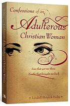 Confessions of an adulterous Christian woman : lies that got me there, truths that brought me back