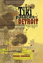 The lost tiki palaces of Detroit : stories