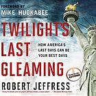 Twilight's last gleaming : how America's last days can be your best days