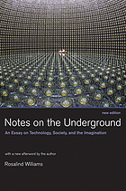 Notes on the underground : an essay on technology, society, and the imagination
