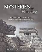 Mysteries in history : a journey through the great unanswered questions of our time.