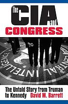 The CIA & Congress : the untold story from Truman to Kennedy