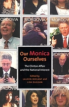 Our Monica, ourselves : the Clinton affair and the national interest