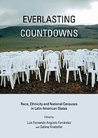 Everlasting countdowns : race, ethnicity and national censuses in Latin American states