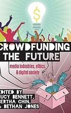 Crowdfunding the future : media industries, ethics and digital society