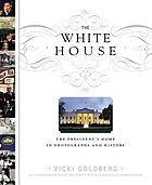 The White House : the president's home in photographs and history