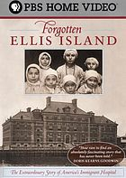 Forgotten Ellis Island : the extraordinary story of America's immigrant hospital