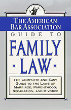 The American Bar Association guide to family law : the complete and easy guide to all the laws of marriage, parenthood, separation and divorce.