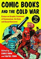 Comic books and the Cold War, 1946-1962 : essays on graphic treatment of communism, the code and social concerns