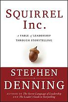 Squirrel Inc. : a fable of leadership through storytelling