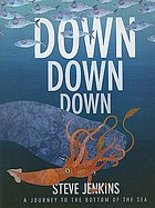 Down, down, down : a journey to the bottom of the sea