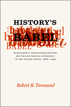 History's Babel : scholarship, professionalization, and the historical enterprise in the United States, 1880-1940