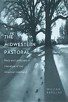 The midwestern pastoral : place and landscape in literature of the American heartland