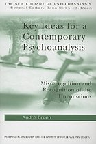 Key ideas for a contemporary psychoanalysis : misrecognition and recognition of the unconscious