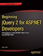 Beginning jQuery 2 for ASP.NET developers : using jQuery 2 with ASP.NET web forms and ASP.NET MVC