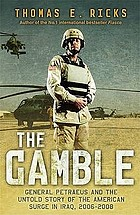 The gamble : General Petraeus and the untold story of American surge in Iraq, 2006-2008