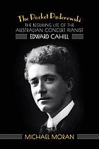 The pocket Paderewski : the beguiling life of the Australian concert pianist Edward Cahill