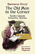The old man in the corner : twelve classic detective stories