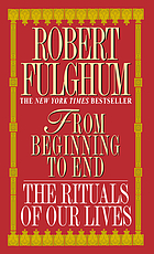 From beginning to end : the rituals of our lives