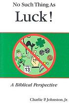 No such thing as luck! : a biblical perspective