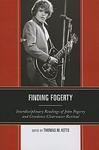 Finding Fogerty : interdisciplinary readings of John Fogerty and Creedence Clearwater Revival