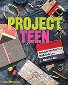 Project teen : handmade gifts your teen will actually love : 21 projects to sew