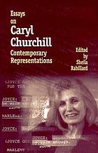 Essays on Caryl Churchill : contemporary representations