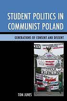 Student politics in Communist Poland : generations of consent and dissent