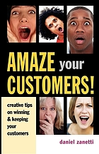 Amaze your customers! : creative tips on winning & keeping your customers