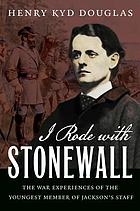 I rode with Stonewall : being chiefly the war experiences of the youngest member of Jackson's staff from the John Brown raid to the hanging of Mrs. Surratt