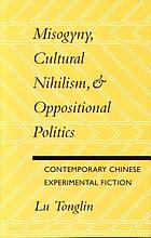 Misogyny, cultural nihilism & oppositional politics : contemporary Chinese experimental fiction