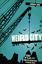 Weird city : sense of place and creative resistance in Austin, Texas