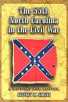 The 55th North Carolina in the Civil War : a history and roster