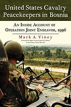 United States Cavalry peacekeepers in Bosnia : an inside account of Operation Joint Endeavor, 1996