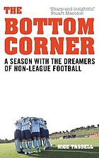 The bottom corner : a season with the dreamers of non-league football