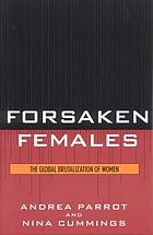 Forsaken females : the global brutalization of women
