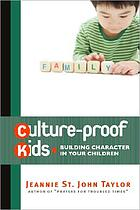 Culture-proof kids : building character in your children