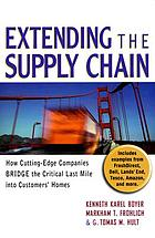 Extending the supply chain : how cutting-edge companies bridge the critical last mile into customers' homes