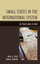 Small states in the international system : at peace and at war