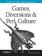 Games, diversions, and Perl culture : best of the Perl journal