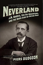 Neverland : J.M. Barrie, the Du Mauriers, and the dark side of Peter Pan