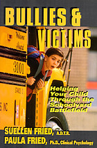 Bullies & victims : helping your child survive the schoolyard battlefield