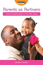 Parents as partners : positive relationships in the early years