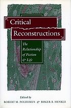 Critical reconstructions : the relationship of fiction and life
