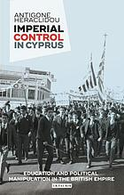 Imperial control in Cyprus : education and political manipulation in the British empire